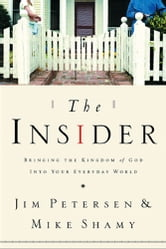 The Insider - Bringing the Kingdom of God into Your Everyday World ebook by Mike Shamy,Jim Petersen
