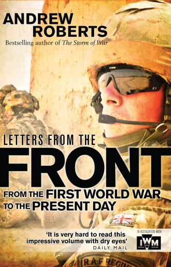 Letters from the Front - From the First World War to the Present Day ebook by The Imperial War The Imperial War Museum,Professor Andrew Roberts