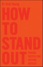 How to Stand Out - Proven Tactics for Getting Noticed ebook by Rob Yeung