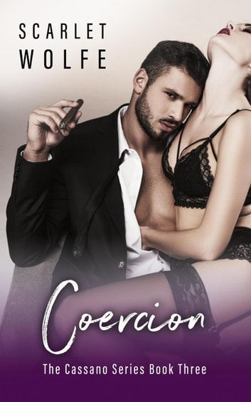 Coercion - The Cassano Series, #3 ebook by Scarlet Wolfe