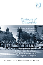 Contours of Citizenship - Women, Diversity and Practices of Citizenship ebook by Ms Laura Maratou-Alipranti,Professor Esther Ngan-ling Chow,Professor Evangelia Tastsoglou,Professor Margaret Abraham,Professor Pauline Gardiner Barber,Professor Marianne H Marchand,Professor Jane Parpart