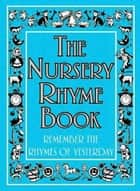 The Nursery Rhyme Book - Remember the Rhymes of Yesterday ebook by Helen Cumberbatch