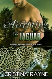 Accepting the Jaguar (Riverford Shifters Book Two) - Riverford Shifters, #2 ebook by Cristina Rayne