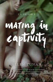 Mating in Captivity - A Memoir ebook by Helen Zuman
