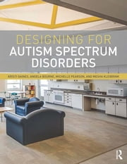 Designing for Autism Spectrum Disorders ebook by Kristi Gaines, Angela Bourne, Michelle Pearson,...