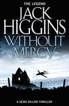 Without Mercy (Sean Dillon Series, Book 13) ebook by Jack Higgins