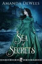 Sea of Secrets - A Novel of Victorian Romantic Suspense ebook by Amanda DeWees