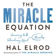 The Miracle Equation - The Two Decisions That Move Your Biggest Goals from Possible, to Probable, to Inevitable: from the author of The Miracle Morning audiobook by Hal Elrod