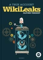 WikiLeaks, a true account ebook by Olivier Tesquet