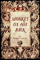 Monkey On His Back ebook by Charles V. De Vet