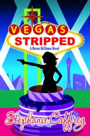 Vegas Stripped - Raven McShane Mysteries book #2 ebook by Stephanie Caffrey