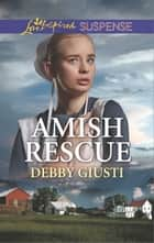 Amish Rescue - Faith in the Face of Crime ebook by Debby Giusti