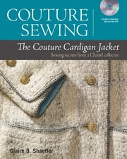 Couture Sewing: The Couture Cardigan Jacket - Sewing secrets from a Chanel collector ebook by Claire B. Shaeffer