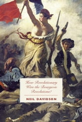 How Revolutionary Were the Bourgeois Revolutions? ebook by Neil Davidson