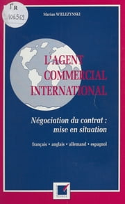 L'Agent commercial international : Négociation du contrat, mise en situation ebook by Marian Wielezynski