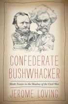 Confederate Bushwhacker ebook by Jerome Loving
