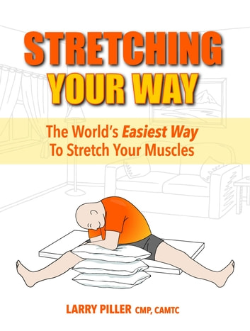 Stretching Your Way - The World's Easiest Way to Stretch Your Muscles ebook by Larry Piller