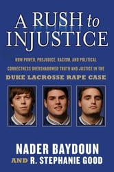 A Rush to Injustice - How Power, Prejudice, Racism, and Political Correctness Overshadowed Truth and Justice in the Duke Lacrosse Rape Case ebook by Nader Baydoun