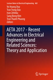 AETA 2017 - Recent Advances in Electrical Engineering and Related Sciences: Theory and Application ebook by Ivan Zelinka, Tran Trong Dao, Sang Bong Kim,...