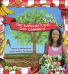 The Supernatural Kids Cookbook - Haile's Favorites ebook by Nancy Mehagian, Alexandra Conn, Haile Thomas