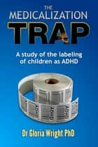 The Medicalization Trap ebook by Dr Gloria Wright PhD