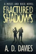 Fractured Shadows - A Moses and Rock Novel ebook by A. D. Davies