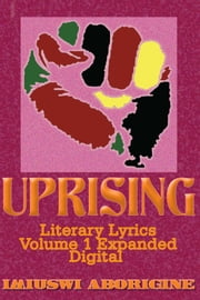 Uprising Literary Lyrics Volume 1 Expanded - Digital ebook by Imiuswi Aborigine
