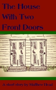 The House With Two Front Doors ebook by Matthew Head