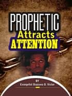 Prophetic Attracts Attention ebook by Evangelist Osazuwa Victor