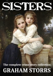 Sisters - The complete crime story collection ebook by Graham Storrs