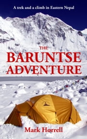 The Baruntse Adventure: A Trek and a Climb in Eastern Nepal ebook by Mark Horrell