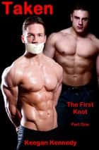 Taken: The First Knot ebook by Keegan Kennedy