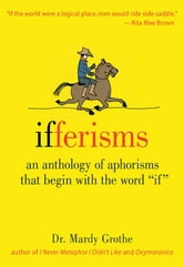 "Ifferisms - An Anthology of Aphorisms That Begin with the Word ""IF"" ebook by Dr. Mardy Grothe"