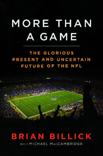More than a Game - The Glorious Present--and the Uncertain Future--of the NFL ebook by Brian Billick,Michael MacCambridge