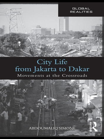 City Life from Jakarta to Dakar - Movements at the Crossroads ebook by AbdouMaliq Simone
