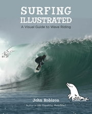 Surfing Illustrated - A Visual Guide to Wave Riding ebook by John Robison