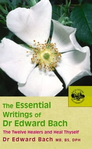 The Essential Writings of Dr Edward Bach ebook by Dr Edward Bach