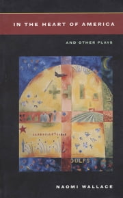 In the Heart of America and Other Plays ebook by Naomi Wallace