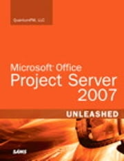 Microsoft Office Project Server 2007 Unleashed ebook by QuantumPM, LLC