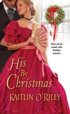 His By Christmas ebook by Kaitlin O'Riley