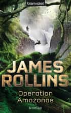Operation Amazonas - Roman ebook by James Rollins, Norbert Stöbe