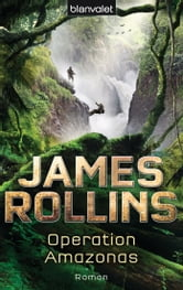 Operation Amazonas - Roman ebook by James Rollins