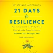 21 Days to Resilience - How to Transcend the Daily Grind, Deal with the Tough Stuff, and Discover Your Strongest Self audiobook by Zelana Montminy