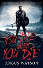 You Die When You Die ebook by Angus Watson