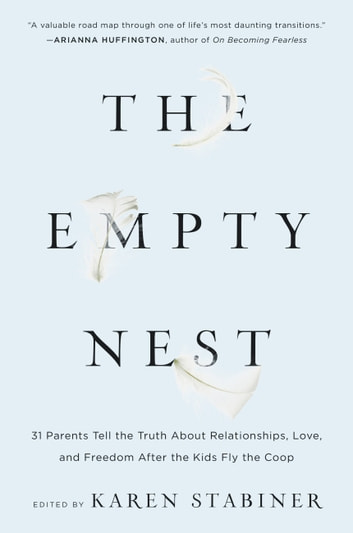 The Empty Nest - 31 Parents Tell the Truth About Relationships, Love, and Freedom After the Kids Fly the Coop ebook by Karen Stabiner
