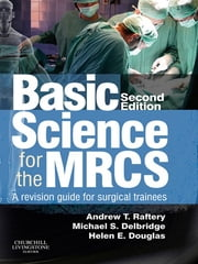 Basic Science for the MRCS - A revision guide for surgical trainees ebook by Michael S. Delbridge,Helen E. Douglas,Andrew T Raftery