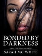 Bonded By Darkness Part II The Bloodline Cross ebook by Sarah McWhite