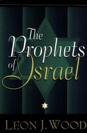 The Prophets of Israel ebook by Leon J. Wood