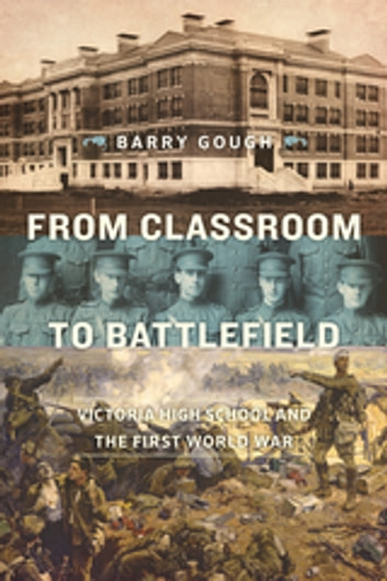 From Classroom to Battlefield - Victoria High School and the First World War ebook by Barry Gough