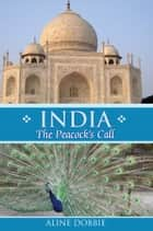 India: The Peacock's Call ebook by Aline Dobbie
